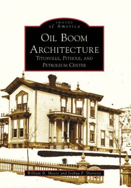 Oil Boom Architecture: Titusville, Pithole, and Petroleum Center (Images of America Series)