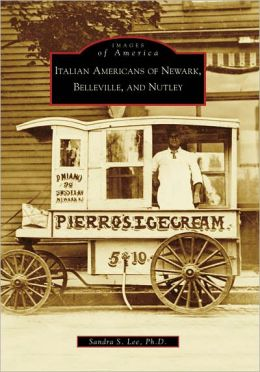 Italian Americans of Newark, Belleville, and Nutley, New Jersey (Images of America Series)