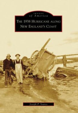The 1938 Hurricane Along New England's Coast (Images of America Series)
