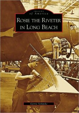 Rosie the Riveter in Long Beach, California (Images of America Series)