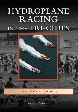 Hydroplane Racing in the Tri-Cities, Washington (Images of Sports Series)