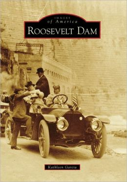 Roosevelt Dam, Arizona (Images of America Series)