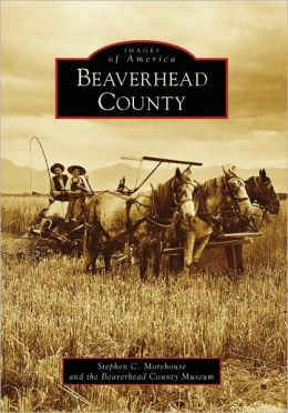 Beaverhead County, Montana (Images of Americca Series)