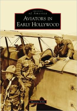 Aviators in Early Hollywood, California (Images of America Series)