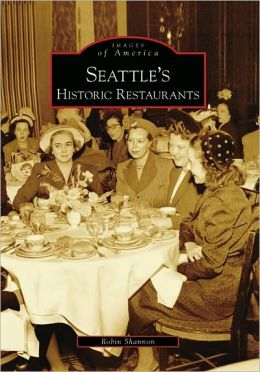 Seattle's Historic Restaurants, Washington (Images of America Series)