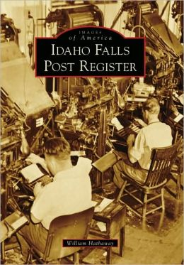 Idaho Falls Post Register (Images of America Series)