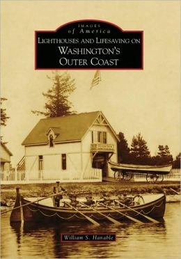 Lighthouses and Lifesaving on Washington's Outer Coast (Images of America Series)