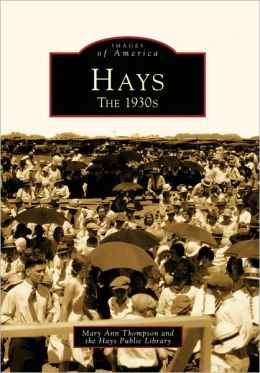 Hays: The 1930's, Kansas (Images of America Series)
