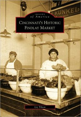 Cincinnati's Historic Findlay Market, Ohio (Images of America Series)