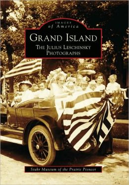 Grand Island, Nebraska: The Julius Leschinsky Photographs (Images of America Series)