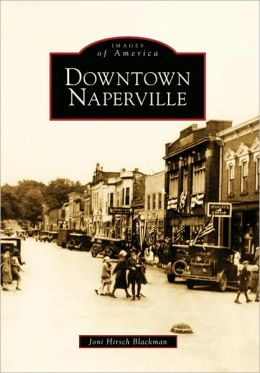 Downtown Naperville, Illinois (Images of America Series)