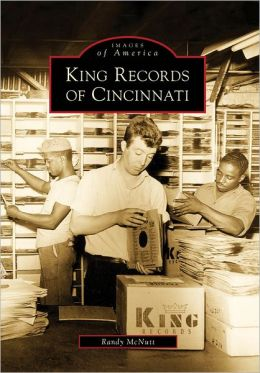 King Records of Cincinnati (Images of America Series)
