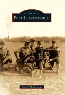 Fort Leavenworth, Kansas (Images of America Series)