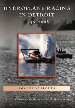 Hydroplane Racing in Detroit: 1946-2008 (Images of Sports Series)