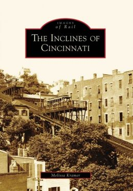 The Inclines of Cincinnati, Ohio (Images of Rail Series)