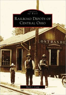 Railroad Depots of Central Ohio (Images of Rail Series)