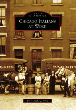 Chicago Italians at Work, Illinois (Images of America Series)