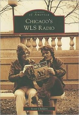 Chicago's WLS Radio, Illinois (Images of America Series)