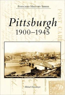 Pittsburgh: 1900-1945 (Images of America Series)