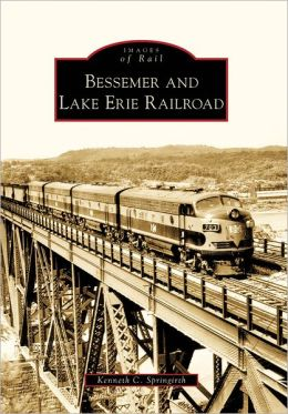 Bessemer and Lake Erie Railroad, Pennsylvania (Images of Rail Series)