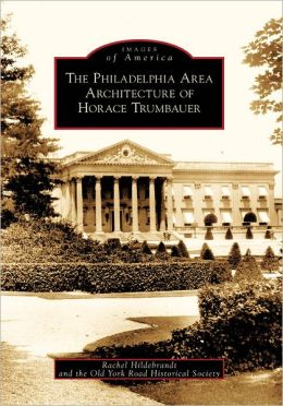 Philadelphia Area Architecture of Horace Trumbauer, Pennsylvania (Images of America Series)