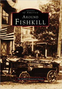 Around Fishkill, New York (Images Of America Series)