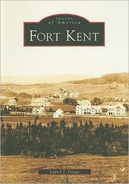 Fort Kent, Maine (Images of America Series)