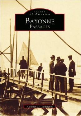 Bayonne Passages, New Jersey (Images Of America Series)