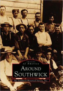 Around Southwick, Massachusetts (Images Of America Series)
