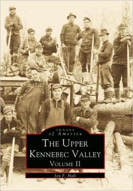 Upper Kennebec Valley, Maine Volume II (Images Of America Series)