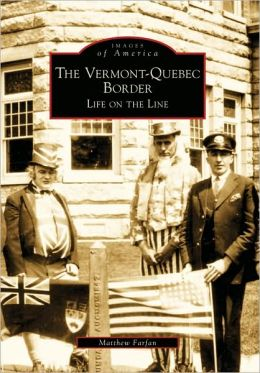 The Vermont-Quebec Border: Life on the Line (Images of America Series)