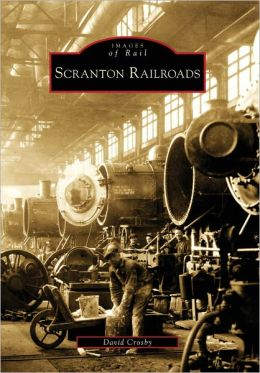 Scranton Railroads, Pennsylvania (Images of Rail Series)