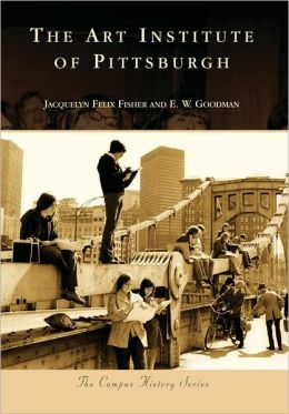 Art Institute of Pittsburgh, Pennsylvania (Campus History Series)