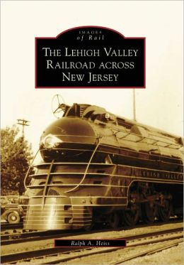 The Lehigh Valley Railroad Across New Jersey (Images of Rail Series)