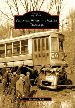 Greater Wyoming Valley Trolleys, Pennsylvania (Images of Rail Series)
