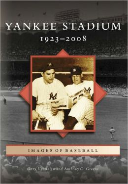 Yankee Stadium: 1923-2008 (Images of Baseball Series)