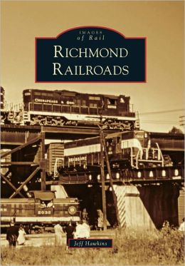 Richmond Railroads, Virginia (Images of Rail Series)