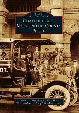 Charlotte and Mecklenburg County Police, North Carolina (Images of America Series)