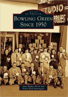 Bowling Green Since 1950, Kentucky (Images of America Series)