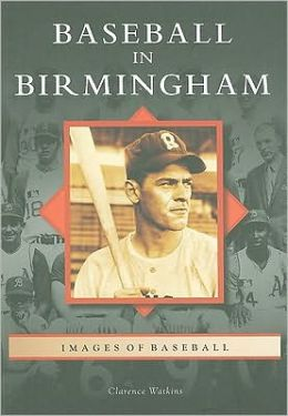 Baseball in Birmingham, Alabama (Images of Baseball Series)