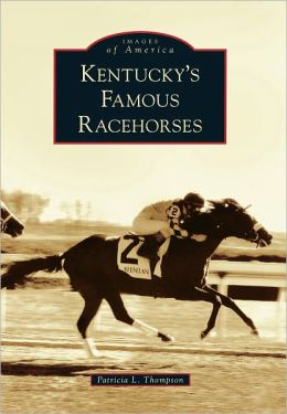 Kentucky's Famous Racehorses (Images of America Series)