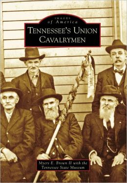 Tennessee's Union Cavalrymen, Tennessee (Images of America Series)