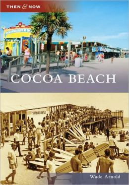 Cocoa Beach, Florida (Then & Now Series)