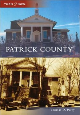 Patrick County, Virginia (Then and Now Series)