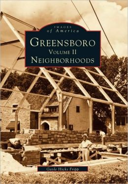 GREENSBORO Volume II Neighborhoods (NC) (Images of America (Images of America (Arcadia Publishing)) Gayle Hicks Fripp