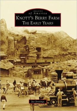 Knott's Berry Farm, California: The Early Years (Images of America Series)