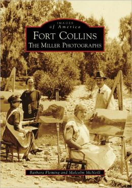 Fort Collins, Colorado: The Miller Photographs (Images of America Series)