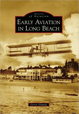 Early Aviation in Long Beach, California (Images of Aviation Series)