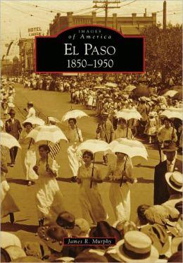 El Paso, TX: 1850-1950 (Images of America Series)
