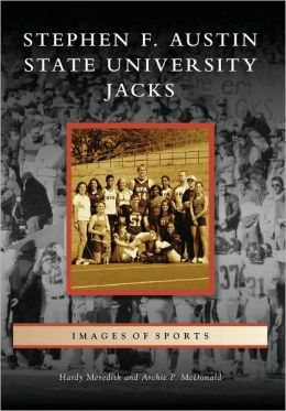 Stephen F. Austin State University Jacks, Texas (Images of Sports Series)